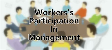 Worker's Participation in Management - Meaning